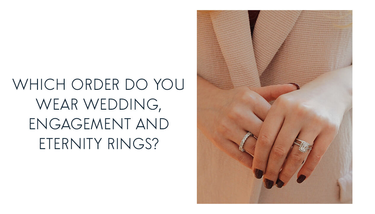 Which Order Do You Wear Wedding Engagement And Eternity
